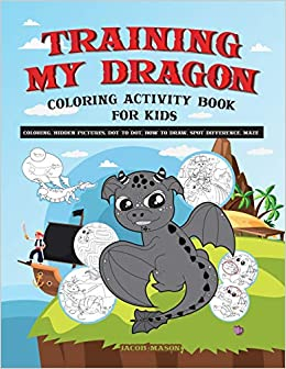 training my dragon coloring activity book for kids coloring hidden pictures dot to dot how to draw spot difference maze