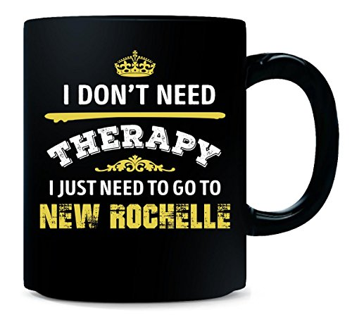 Don't Need Therapy Need To Go To New Rochelle City - Mug -