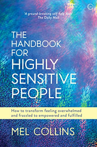 The Handbook for Highly Sensitive People: How to Transform Feeling Overwhelmed and Frazzled to Empowered and ()