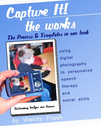Capture It! The Works: Using Digital Photography To Personalize Speech Therapy And Social Skills