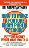 How to Make a Fortune from Public Speaking, Robert Anthony, 0425113272