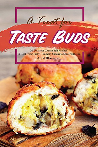 A Treat for Taste Buds: 30 Delicious Cheese Ball Recipes to Rock Your Party - Yummy Snacks to Serve with Tea