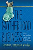 The Motherhood Business: Consumption, Communication, and Privilege (Albma Rhetoric Cult & Soc Crit)