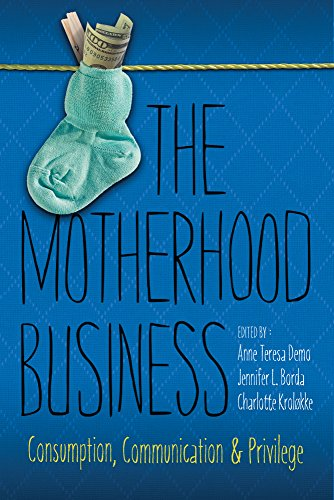 The Motherhood Business: Consumption, Communication, and Privilege (Albma Rhetoric Cult & Soc Crit) by University Alabama Press