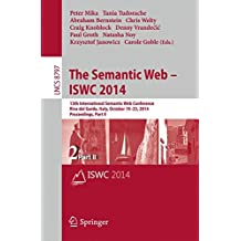 The Semantic Web – ISWC 2014: 13th International Semantic Web Conference, Riva del Garda, Italy, October 19-23, 2014. Proceedings, Part II (Lecture Notes in Computer Science)