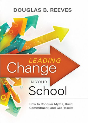Unsurpassed Change in Your School: How to Conquer Myths, Build Commitment, and Get Results