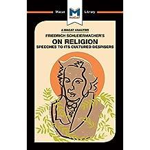 Friedrich Schleiermacher's On Religion: Speeches to its Cultured Despisers (The Macat Library)