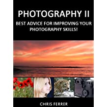 Photography II: Best Advice For Improving Your Photography Skills!