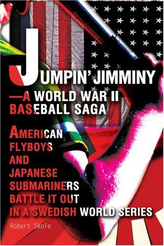 Download Jumpin' Jimminy-A World War II Baseball Saga: American Flyboys and Japanese Submariners Battle it Out in a Swedish World Series pdf