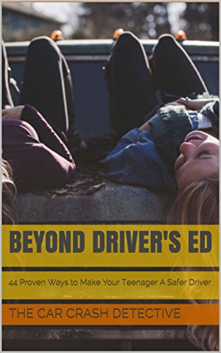 Beyond Driver's Ed: 44 Proven Ways to Make Your Teenager A Safer Driver