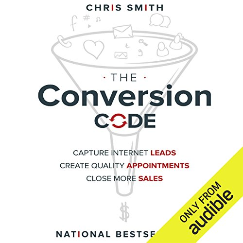 The Conversion Code: Capture Internet Leads, Create Quality Appointments, Close More Sales by Unknown