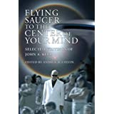Flying Saucer to the Center of Your Mind: Selected Writings of John A. Keel