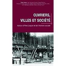 OUVRIERS VILLES ET SOCIÉTÉS : AUTOUR D'YVES LEQUIN ET DE L'HISTOIRE SOCIALE