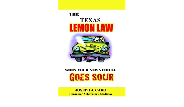 Texas Lemon Law >> The Texas Lemon Law When Your New Vehicle Goes Sour Lemon