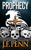 Prophecy. an Arkane Thriller, J. F. Penn, 1483946495