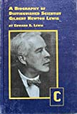 Image of A Biography of Distinguished Scientist Gilbert Newton Lewis