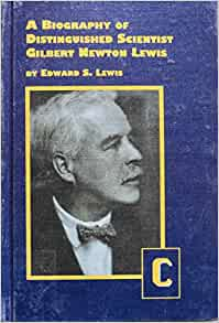 a biography of gilbert newton lewis Gilbert newton lewis was born near boston, massachusetts, on 25 october 1875 at the age of nine he was taken by his parents to live in lincoln, nebraskahere, for.