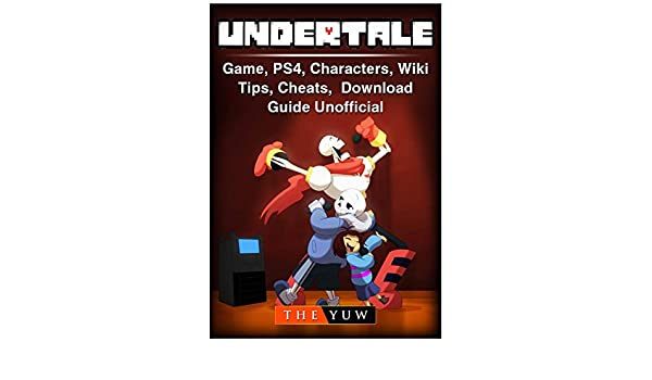 Undertale Game, Ps4, Characters, Wiki, Tips, Cheats