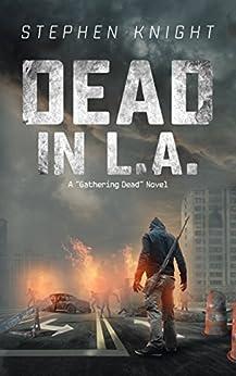 Dead in L.A.: A Gathering Dead Novel by [Knight, Stephen]