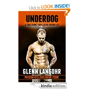 UNDERDOG, A True Crime Thriller of Prison Life Glenn Langohr, Judicious Revisions and Kindle .99 cent books