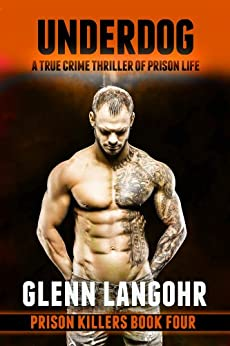 UNDERDOG, A True Crime Thriller of Prison Life by [Langohr, Glenn]