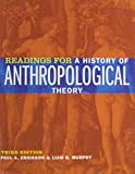 Readings for a History of Anthropological Theory 3rd Edition