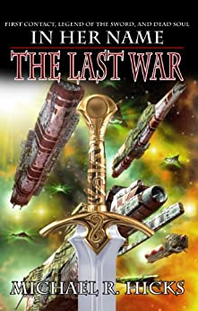 The Last War (In Her Name Book 4) by [Hicks, Michael R.]