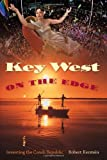 Key West on the Edge: Inventing the Conch Republic (Florida History and Culture (Hardcover))