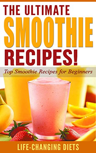 SMOOTHIE: The Ultimate SMOOTHIE Recipes! - Top Smoothie Recipes for Beginners (Smoothies, Green Smoothie): Smoothies, Smoothie Recipes, Green Smoothie, ... (Smoothies, Smoothie Recipes, Weight Loss) ()
