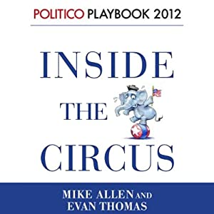 Inside the Circus - Romney, Santorum and the GOP Race Audiobook