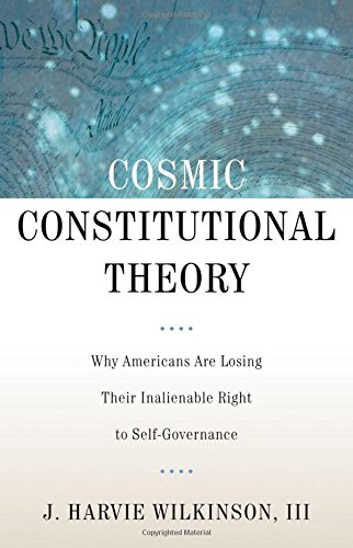 Cosmic Constitutional Theory: Why Americans Are Losing Their Inalienable Right to Self-Governance (Inalienable Rights)