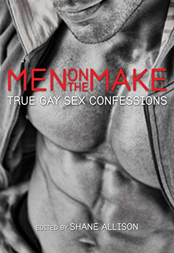 Men on the Make: True Gay Sex Confessions: True Gay Sex Confessions cover