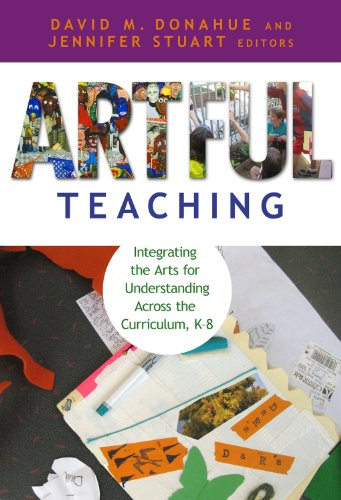Artful Teaching: Integrating the Arts for Understanding Across the Curriculum, K–8