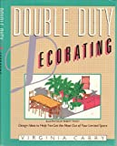 Double-Duty Decorating : Design Ideas to Help You Get the Most Out of Your Limited Space, Carry, Virginia, 0684179490