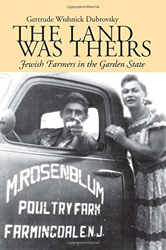 The Land Was Theirs: Jewish Farmers in the Garden State (Judaic Studies Series)