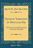 img - for Genetic Variation in Douglas-Fir: A 20-Year Test of Provenances in Eastern Nebraska (Classic Reprint) book / textbook / text book