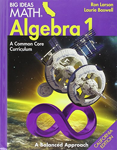 Big Ideas Math Algebra 1 A Common Core Curriculum California Pupil Edition