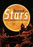 "Catherine Newell, ""Destined for the Stars: Faith, the Future, and America's Final Frontier"" (U Pittsburgh Press, 2017)"