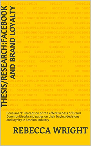 Thesis/Research:Facebook and Brand Loyalty: Consumers' perception of the effectiveness of brand communities/brand pages on their buying decisions and loyalty in Fashion Industry