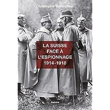 La Suisse face à l'espionnage - 1914-1918: Documentaire historique (Suisse événements t. 15) (French Edition)