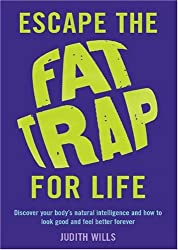 Escape the Fat Trap For Life: Discover your body's intelligence and how to look good and feel better forever