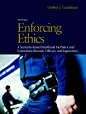 Enforcing Ethics: A Scenario-Based Workbook for Police and Corrections Recruits and Officers (3rd Edition), Debbie J. Goodman, 0132256495