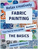 Relax creatively: Fabric painting: The basics (Your fast & easy guide) (Volume 1)