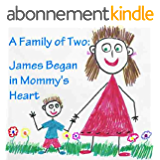 A Family of Two: James Began in Mommy's Heart: single mom books (Single Mothers by Choice - The Happy Family Children's book collection 3) (English Edition)