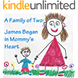 A Family of Two: James Began in Mommy's Heart: single mom books (Single Mothers by Choice - The Happy Family Children's book collection 3)