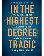 In the Highest Degree Tragic: The Sacrifice of the U.S. Asiatic Fleet in the East Indies during World War II