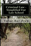 Criminal Law - Simplified for Law School, Value Bar Prep, 1496157656