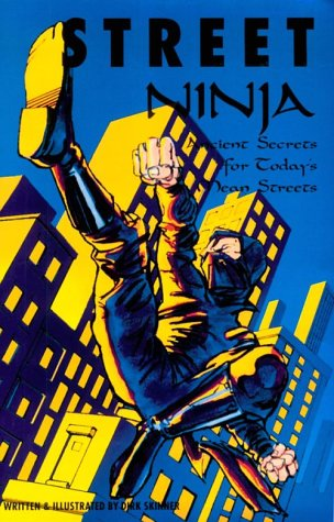 Street Ninja: Ancient Secrets for Today's Mean Streets ()