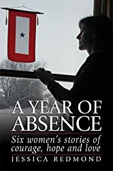 A Year of Absence: Six women's stories of courage, hope and love