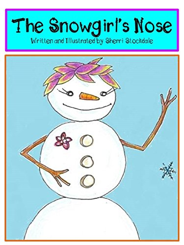 Snowgirl Snowman - The Snowgirl's Nose: A Snowman Story About Friendship